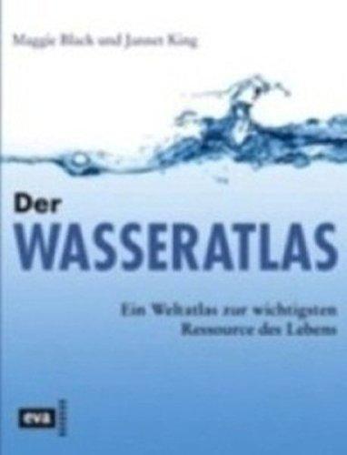 Der Wasseratlas. Ein Weltatlas zur wichtigsten Ressource des Lebens