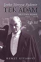 Tek Adam Cilt 3 (Büyük Boy): Mustafa Kemal 1922 - 1938
