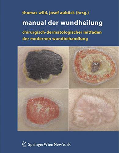 Manual der Wundheilung: Chirurgisch-dermatologischer Leitfaden der modernen Wundbehandlung