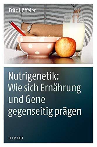 Nutrigenetik: Wie sich Ern?hrung und Gene gegenseitig pr?gen by Fritz H?ffeler(2013-10-01)