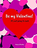 Be My Valentine! It's not going to Suck