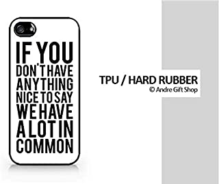 TPU/Rubber Black Case - Don't Have Anything Nice to Say in Common - Sassy Text - Sarcasm - for Compatible for iPhone 5/5S - (C) Andre Gift Shop