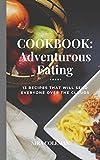 COOKBOOK: Adventurous Eating: 13 Recipes that...