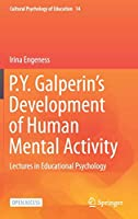 P.Y. Galperin's Development of Human Mental Activity: Lectures in Educational Psychology (Cultural Psychology of Education, 14)