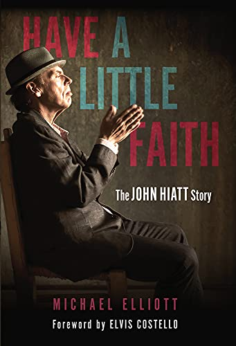 Compare Textbook Prices for Have a Little Faith: The John Hiatt Story  ISBN 9781641604208 by Elliott, Michael,Costello, Elvis