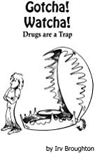 Gotcha! Watcha! Drugs are a Trap: Poems about Drugs and All Kinds of Other Things