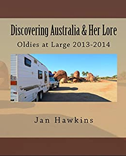 Discovering Australia & Her Lore: Oldies at Large 2013-2014 by [Jan Hawkins]