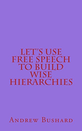 Let's Use Free Speech to Build Wise Hierarchies (English Edition)