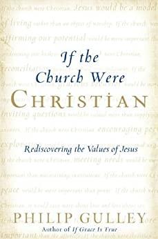 If the Church Were Christian: Rediscovering the Values of Jesus by [Philip Gulley]