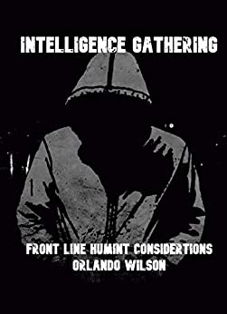 Intelligence Gathering: Front Line HUMINT Considerations by [Orlando Wilson]