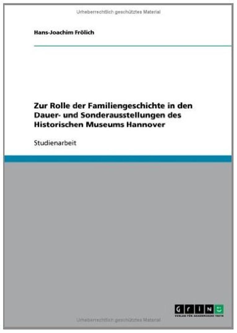 メカニック補う抑圧するZur Rolle der Familiengeschichte in den Dauer- und Sonderausstellungen des Historischen Museums Hannover (German Edition)