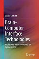 Brain-Computer Interface Technologies: Accelerating Neuro-Technology for Human Benefit