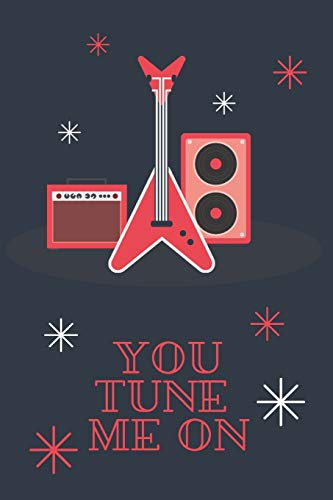 You Tune Me On: Funny Music Guitar Quote Notebook - A5 Small / Medium Size (6' x 9') 100 Lined Pages Journal To Write In, Diary Notepad Jotter for ... Card for Boyfriend, Girlfriend, Husband, Wife