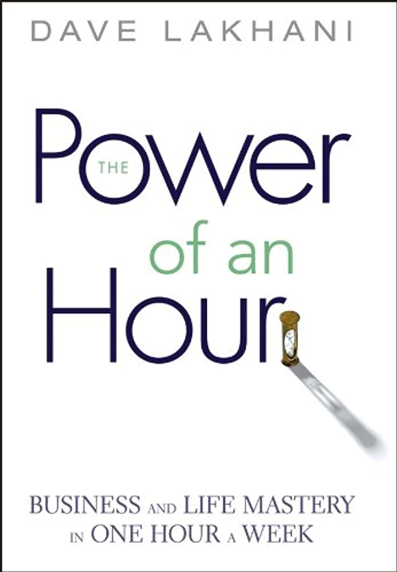 喉が渇いたエンジニア食事Power of An Hour: Business and Life Mastery in One Hour A Week (English Edition)