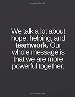We talk a lot about hope, helping, and teamwork. Our whole message is that we are more powerful together.: Lined notebook