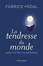 La Tendresse du monde - L'art d'être vulnérable de Fabrice Midal
