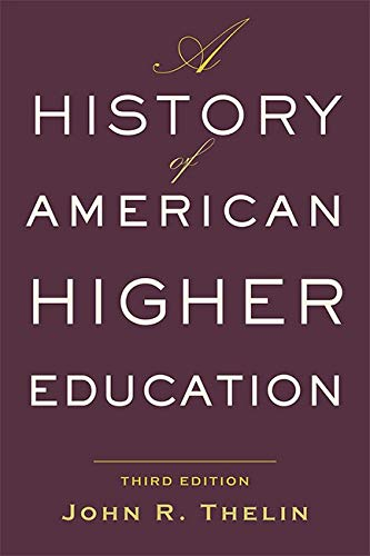 Compare Textbook Prices for A History of American Higher Education third edition Edition ISBN 9781421428833 by Thelin, John R.