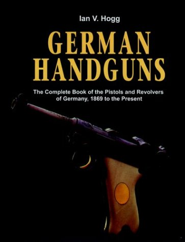 German Handguns-Hardbound: The Complete Book of the Pistols and Revolvers of Germany, 1869 to the Present