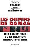 Les Chemins de Damas - Le dossier noir de la relation franco-syrienne