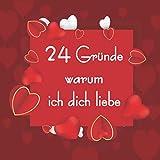 24 Gründe warum ich dich liebe ...: Zum Selbstgestalten für Sie und Ihn, als personalisiertes, Adventskalender zum Ausfüllen, Eintragen, Verschenken ... Partnerin, Freundin, Freund, Kinder ...