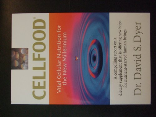 Cellfood: Vital Cellular Nutrition for the New Millennium by Dr. David S. Dyer (2000-08-02)