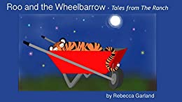 Roo and the Wheelbarrow: Tales from the Ranch by [Rebecca Garland]