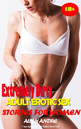Extremely Dirty Adult Erotic Sex Stories For Women: Explicit Erotcia And Dirty Erotic Adult Short Sex Story Erotica for Women, Hard Sex Domination, Fantasies book and many More! (English Edition)