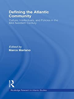 Defining the Atlantic Community: Culture, Intellectuals, and Policies in the Mid-Twentieth Century (Routledge Research in Atlantic Studies Book 4) (English Edition)