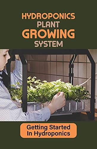Hydroponics Plant Growing System: Getting Started In Hydroponics:...