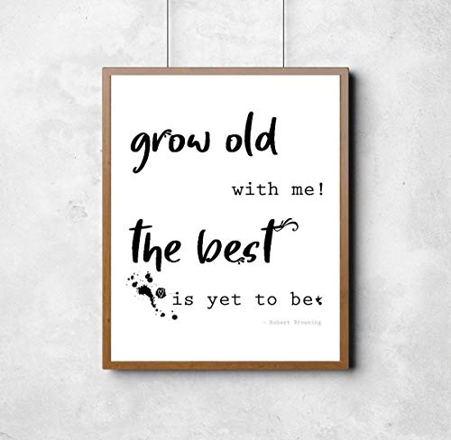 'Grow old with me! The best is yet to be' Robert Browning Print. Nursery print, home decor, valentines present, anniversary...