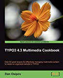 TYPO3 4.3 Multimedia Cookbook (Quick Answers to Common Problems) (English Edition)