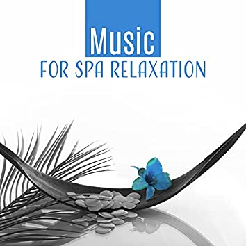 Music for Spa Relaxation – Music to Relax, Spa Massage, Soothing Sounds to Rest, Chill Yourself