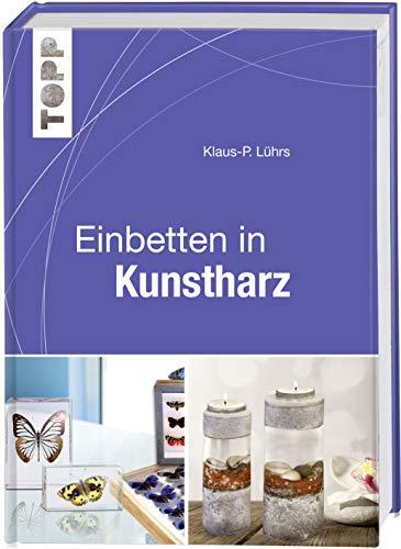 TOPP Einbetten in Kunstharz: Techniken - Werkzeuge - Ideen