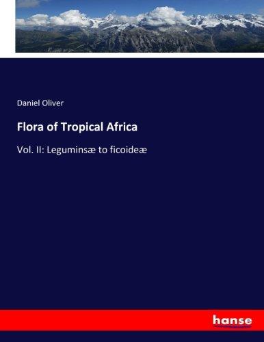 Flora of Tropical Africa: Vol. II: Leguminsæ to ficoideæ: Vol. II: Legumins to ficoide