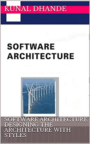 SOFTWARE ARCHITECTURE DESIGNING THE ARCHITECTURE WITH STYLES (English Edition)