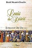 Louis du Désert, le destin secret de Saint Louis - Le destin secret de Saint Louis, tome 1