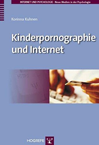 Kinderpornographie und Internet: Medium als Wegbereiter für das (pädo-)sexuelle Interesse am Kind? (Internet und Psychologie / Neue Medien in der Psychologie)