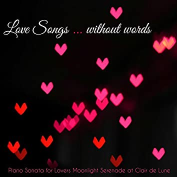 Love Songs...Without Words – Piano Sonata for Lovers Moonlight Serenade at Clair de Lune