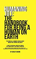 Humaning 101: The Handbook For Being A Human On Earth: The book all humans should have when they arrive on earth