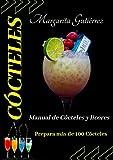 Cócteles: Manual de Cócteles y Licores, prepara más de 100 cócteles (Vol nº 1)