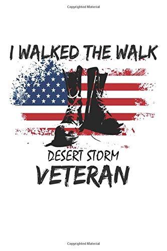I Walked The Walk Desert Storm Veteran: Notebook Journal For Desert Storm VETS