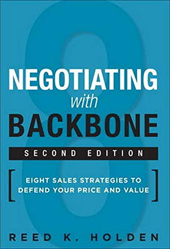 Compare Textbook Prices for Negotiating with Backbone: Eight Sales Strategies to Defend Your Price and Value 2 Edition ISBN 9780134268415 by Holden, Reed K.