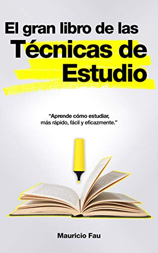 EL GRAN LIBRO DE LAS TÉCNICAS DE ESTUDIO: Aprende como estudiar, más rápida, fácil, y eficazmente.