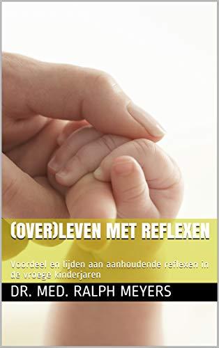 (Over)leven met reflexen: Voordeel en lijden aan aanhoudende reflexen in de vroege kinderjaren (Dutch Edition)