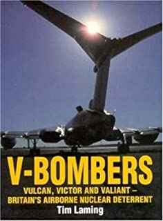 V-Bombers: Vulcan, Victor and Valiant, Britian's Airborne Nuclear Deterrent