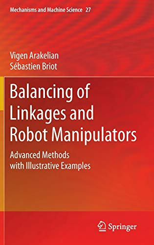 Balancing of Linkages and Robot Manipulators: Advanced Methods with Illustrative Examples (Mechanisms and Machine Science, 27)