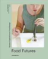 food futures. sensory explorations in food design