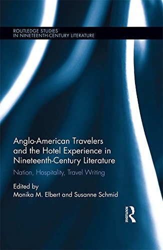 Anglo-American Travelers and the Hotel Experience in Nineteenth-Century Literature: Nation, Hospitality, Travel Writing (Routledge Studies in Nineteenth Century Literature)