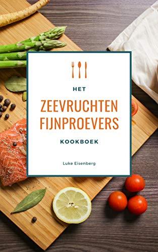 Het Zeevruchten Fijnproevers Kookboek: 111 Heerlijke Receptideeën Met Schaal- En Schelpdieren (Vis & Zeevruchten Keuken)