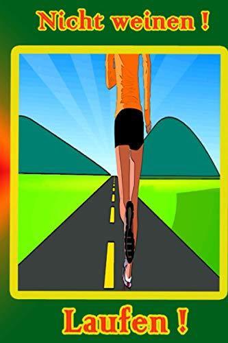 Nicht Weinen ! Laufen !: uch Trainingsbuch Dein Lauftagebuch